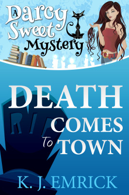 Death Comes to Town – A Darcy Sweet Mystery #1