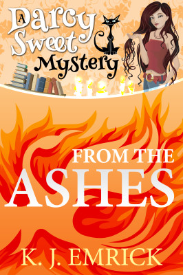 From the Ashes (A Darcy Sweet Cozy Mystery Book 3)