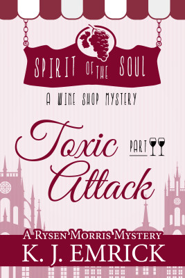 Toxic Attack: Spirit of the Soul Wine Shop Mystery (A Rysen Morris Mystery Book 2)