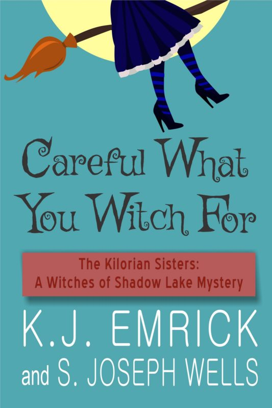 Careful What You Witch For (The Kilorian Sisters: A Witches of Shadow Lake Mystery Book 2)